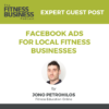 Facebook Ads for Local Fitness Businesses with Jono Petrohilos